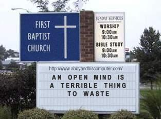 an open mind is a terrible thing to waste